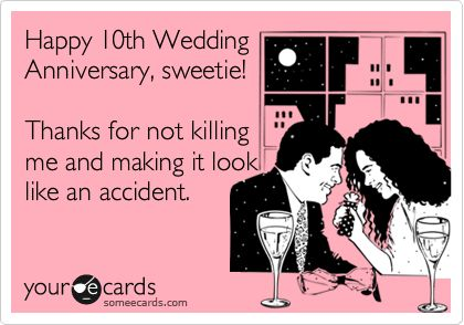 Almost 10 years.....but it should totally be the other way around.....he should thank me! Lol