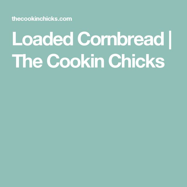 Loaded Cornbread | The Cookin Chicks