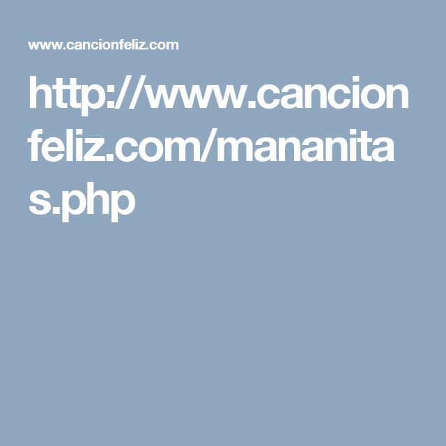 http://www.cancionfeliz.com/mananitas.php