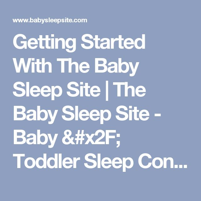 Getting Started With The Baby Sleep Site | The Baby Sleep Site - Baby / Toddler Sleep Consultants