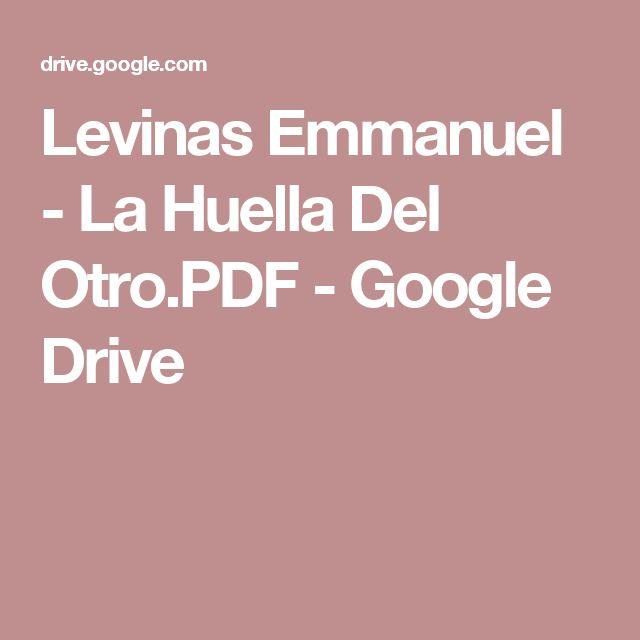 Levinas Emmanuel - La Huella Del Otro.PDF - Google Drive