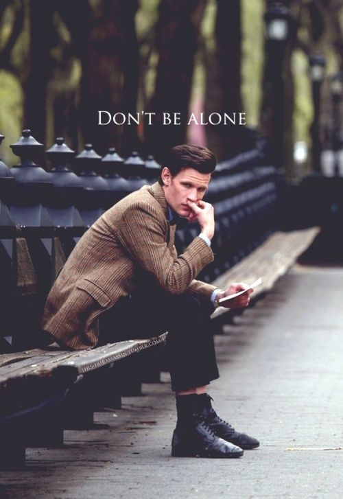 Don't be alone, Doctor.