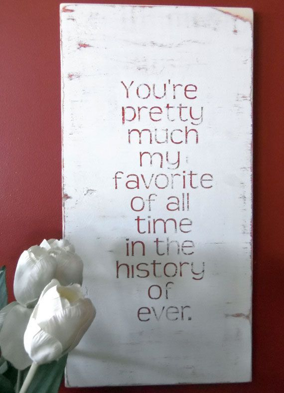 """You're pretty much my favorite of all time in the history of ever."": Distressed Wood, Wall Art, Wall Decor, You R Pretty, Cute Quotes, Wood Signs, My Husband, True Stories, Kids Rooms"
