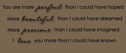 You many not believe these words.. but trust me when I tell you you are perfect, for me. You are beautiful, to me. You are precious, to me. You are mon bijou. Mon beau. And I love you