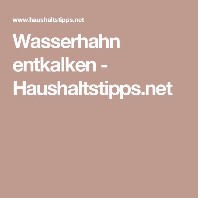 Wasserhahn entkalken - Haushaltstipps.net