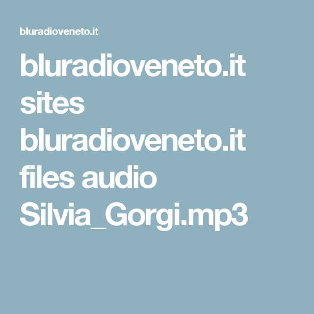 bluradioveneto.it sites bluradioveneto.it files audio Silvia_Gorgi.mp3