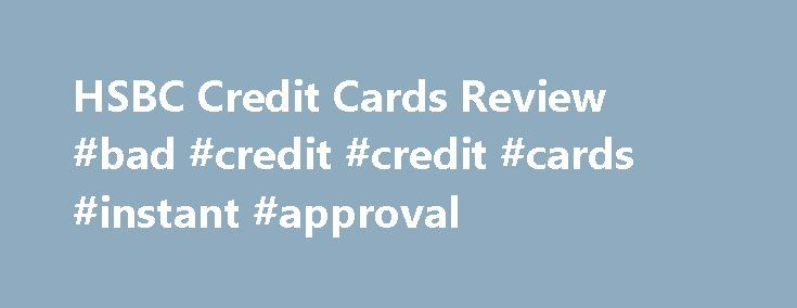 HSBC Credit Cards Review #bad #credit #credit #cards #instant #approval http://nef2.com/hsbc-credit-cards-review-bad-credit-credit-cards-instant-approval/  #credit card review # HSBC Credit Cards Review HSBC Credit Card Searching for HSBC credit cards? In the USA, HSBC Bank offers a standard card for private banking customers with fairly generous terms to suit more affluent cardholders' lifestyle and individual financial requirements. Business cards are also available. Standard Card Offer to…