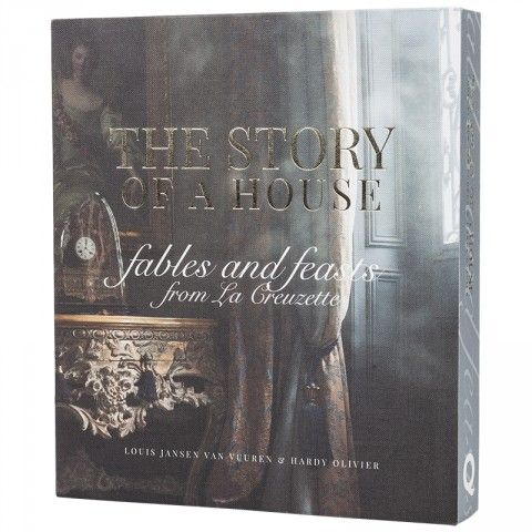 The Story of a House: Fables and Feast from La Creuzette by Louis Jansen van Vuuren & Hardy Olivier - Poetry Stores