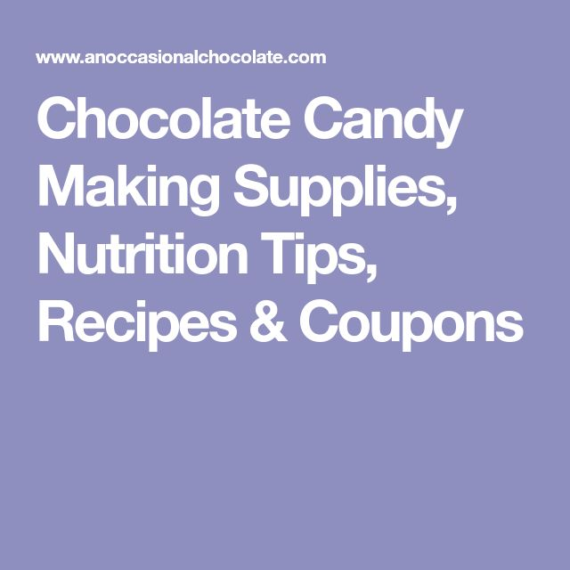 Chocolate Candy Making Supplies, Nutrition Tips, Recipes & Coupons