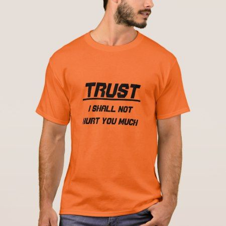Trust I shall not hurt you much T-Shirt - tap, personalize, buy right now!