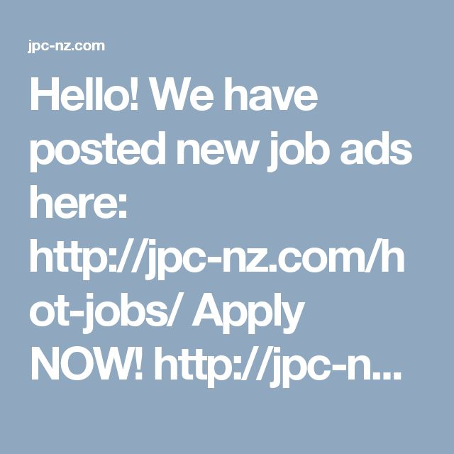 Hello! We have posted new job ads here: http://jpc-nz.com/hot-jobs/ Apply NOW! http://jpc-nz.com/hot-jobs/