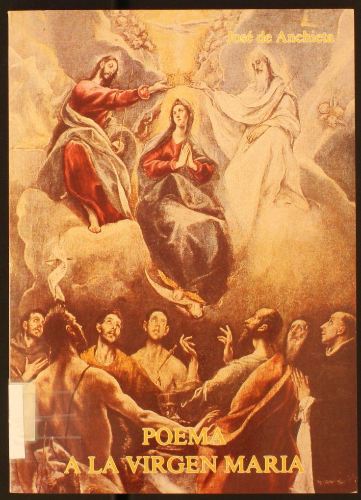 Poema a la Virgen María : de beata virgine dei matre Maria = De la bienaventurada Virgen María, Madre de Dios / José de Anchieta. 1987 http://absysnetweb.bbtk.ull.es/cgi-bin/abnetopac01?TITN=72449
