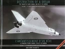 "Destruction of a Dream: The Tragedy of Avro Canada and the CF-105 Arrow - A.V. Roe Canada's ""Per Ardua Ad Astra"" (Marc -Andre Valiquette) -> Volume 1 recounts the rise of the company, from its birth as National Steel Car to the initial stages of the CF-105 Arrow."
