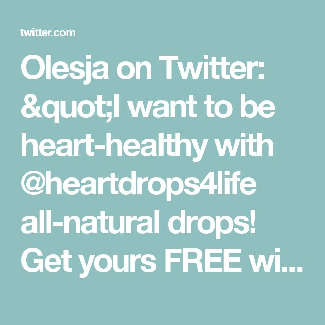 "Olesja on Twitter: ""I want to be heart-healthy with @heartdrops4life all-natural drops! Get yours FREE with @socialnature to #trynatural https://t.co/utreXsbDdP"""