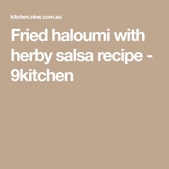 Fried haloumi with herby salsa recipe - 9kitchen