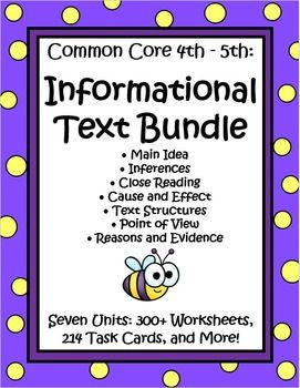 This Informational Text Bundle by The Teacher Next Door contains over 300 worksheets and 214 task cards from 7 key Common Core reading units that are just right for most 4th and 5th graders. Topics include Main Idea, Inferences, Cause and Effect, Reasons and Evidence, Informational Text Structures, Point of View, and Close Reading…all based upon high interest informational text. $