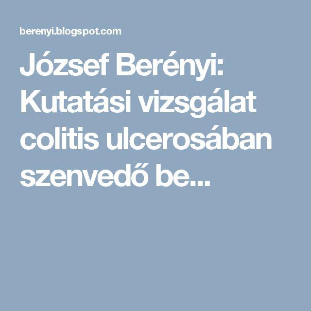 József Berényi: Kutatási vizsgálat colitis ulcerosában szenvedő be...