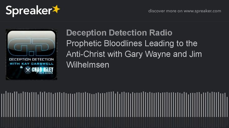 Prophetic Bloodlines Leading to the Anti-Christ with Gary Wayne and Jim ...