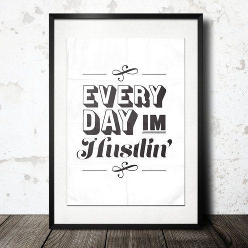 Typography Print, Type Poster, Gansta Rap, Rap Quotes, Black White Decor, Lyrics, Modern Art, - Everyday I'm Hustlin (12x18) on Etsy, $40.00