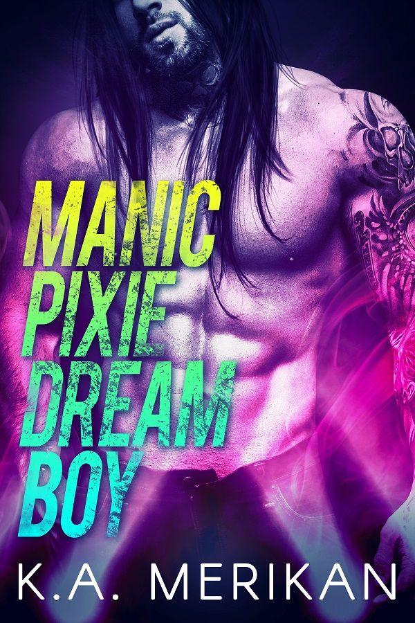Manic Pixie Dream Boy - K.A. Merikan