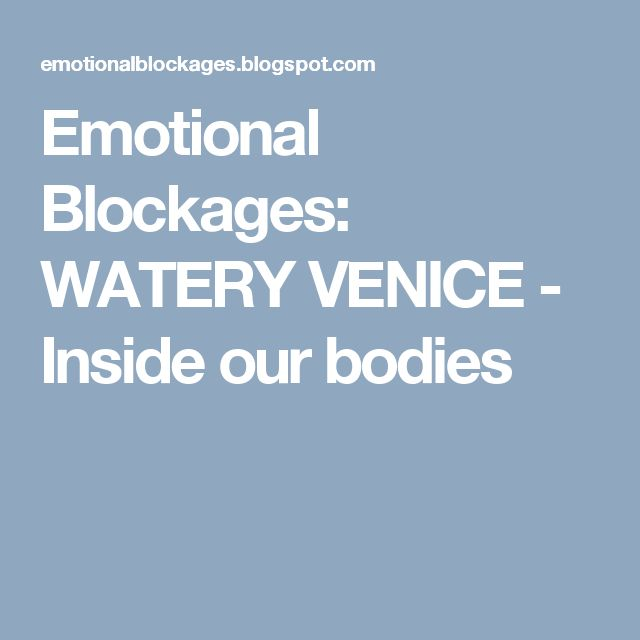 Emotional Blockages: WATERY VENICE - Inside our bodies