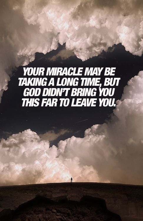 your miracle may be taking a long time, but God didn't bring you this far to leave you.  |  ≼❃≽  @kimludcom