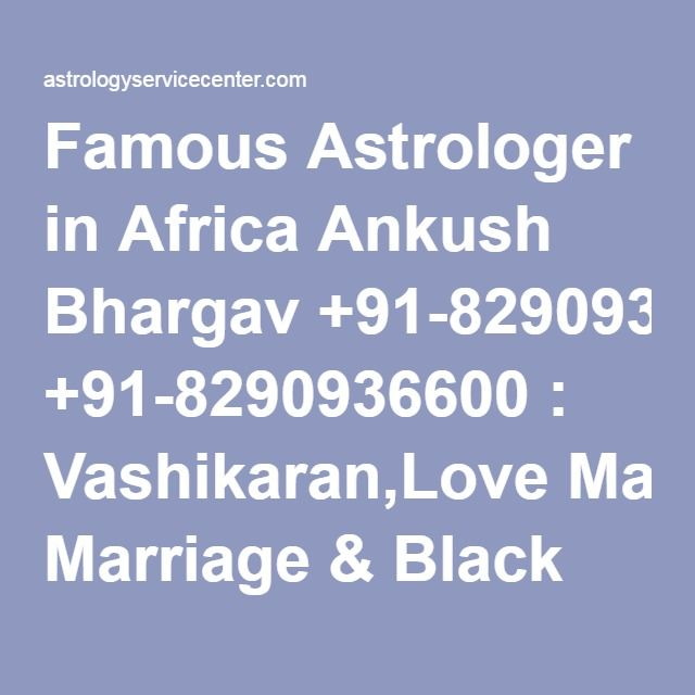 Famous Astrologer in Africa Ankush Bhargav +91-8290936600 : Vashikaran,Love Marriage & Black Magic Specialist