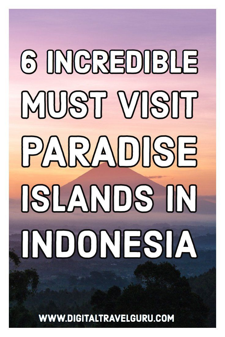 6 Incredible Must Visit Paradise Islands In Indonesia
