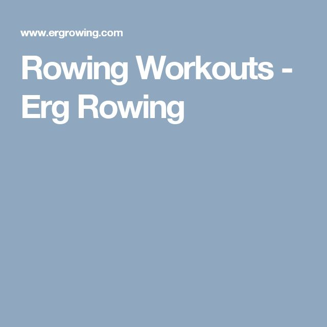 Rowing Workouts - Erg Rowing