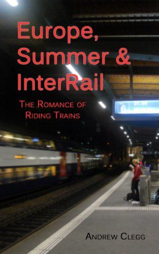 Europe, Summer & InterRail: The Romance of Riding Trains by Andrew Clegg. $3.54. 40 pages