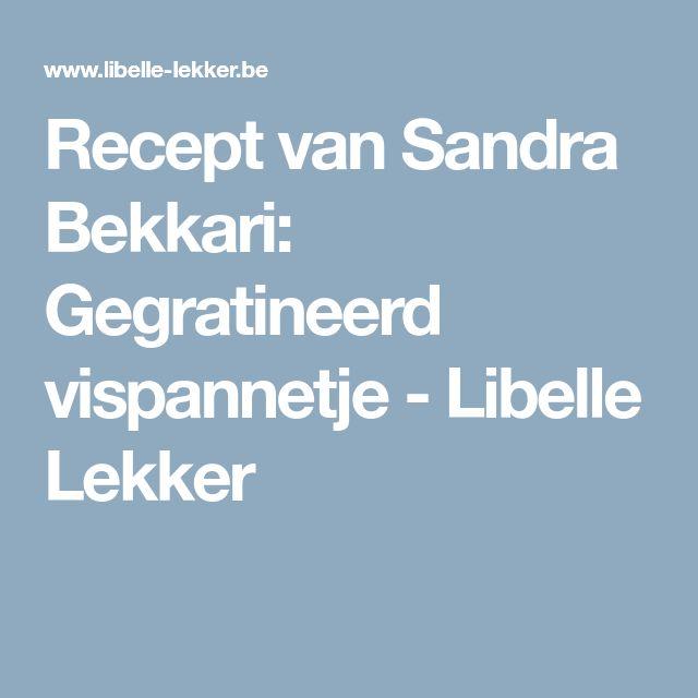 Recept van Sandra Bekkari: Gegratineerd vispannetje - Libelle Lekker