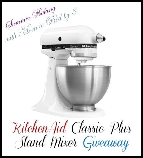 Summer Baking with Mom to Bed by 8 + KitchenAid Classic Plus Stand Mixer Giveaway