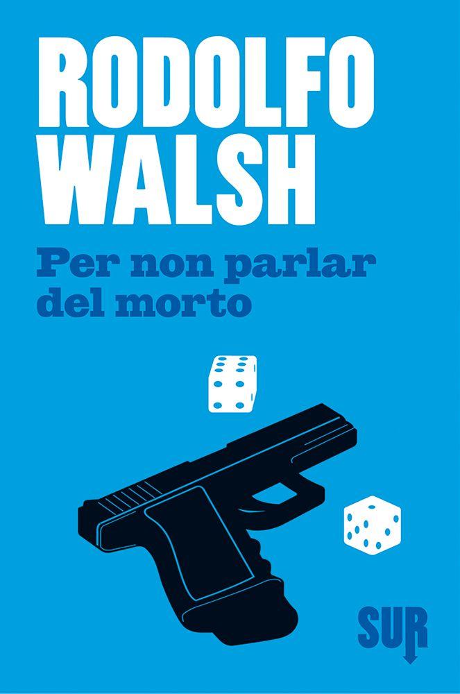 Per non parlar del morto   Rodolfo Walsh