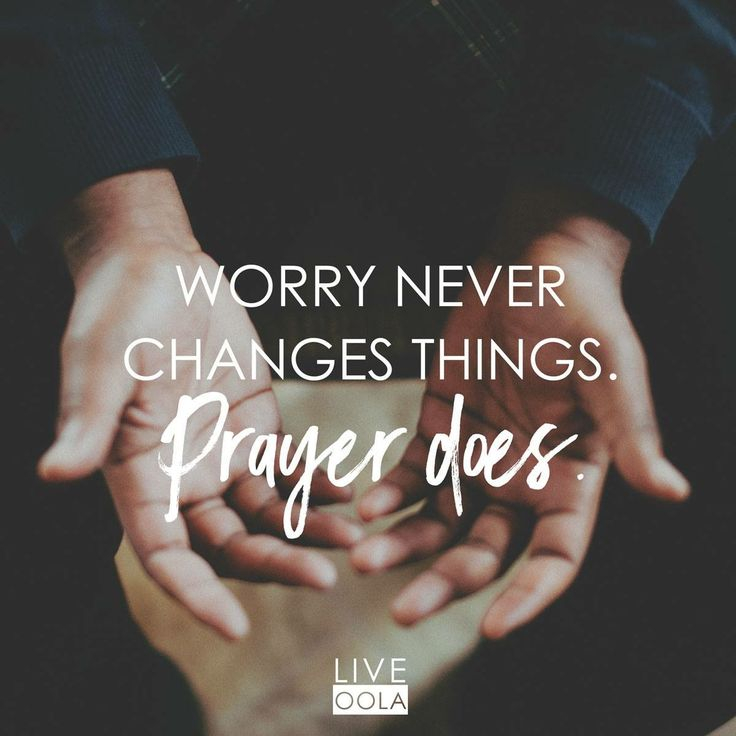 Turn your worry into prayer!