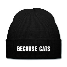 Because Cats Beanie - Available Here: http://sondersky.spreadshirt.com.au/because-cats-A18464214