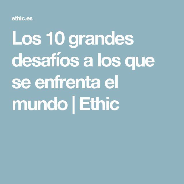Los 10 grandes desafíos a los que se enfrenta el mundo | Ethic
