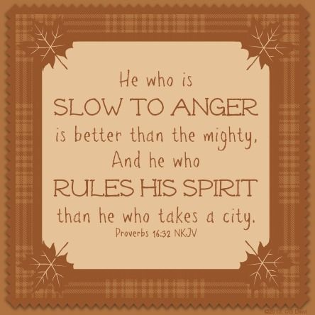 SLOW to ANGER - Proverbs 16:32 NKJV | SCRIPTURE PICS AND ...