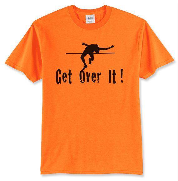 "Get Over It ! | High Jump Shirt - Sporthletics With lots of fun color to choose from, this shirt is sure to appeal to anyone. It features a high jumper and the phrase ""Get Over It!"" #sporthletics #highjump"