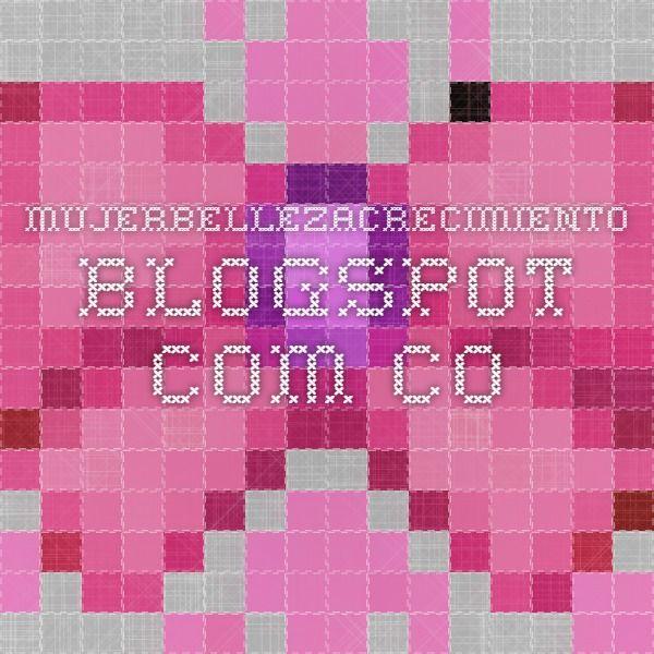 mujerbellezacrecimiento.blogspot.com.co