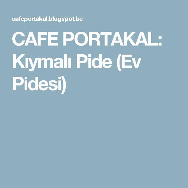 CAFE PORTAKAL: Kıymalı Pide (Ev Pidesi)