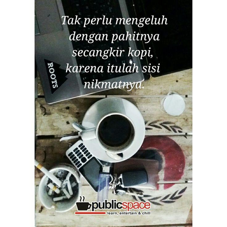 Tak perlu mengeluh dengan pahitnya kopi, karena itulah sisi nikmatnya