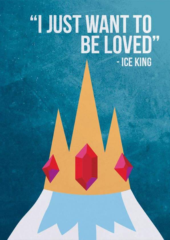 Adventure Time - Ice King Quote Poster  Ice King needs sooommmeeebbbboooodddyyy ttttooooo lllllllooovee! #justinbieber #adventuretime