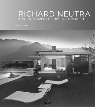 Richard Neutra: and the search for modern architecture by Thomas S. Hines