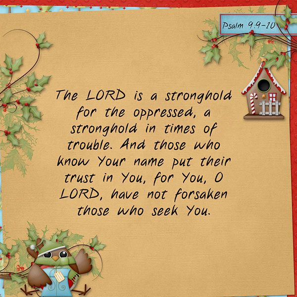 The LORD is a stronghold for the oppressed, a stronghold in times of trouble. And those who know Your name put their trust in You, for You, O LORD, have not forsaken those who seek You. Psalm 9:9-10  stacked papers: Kristmess Robins by Kristmess Designs