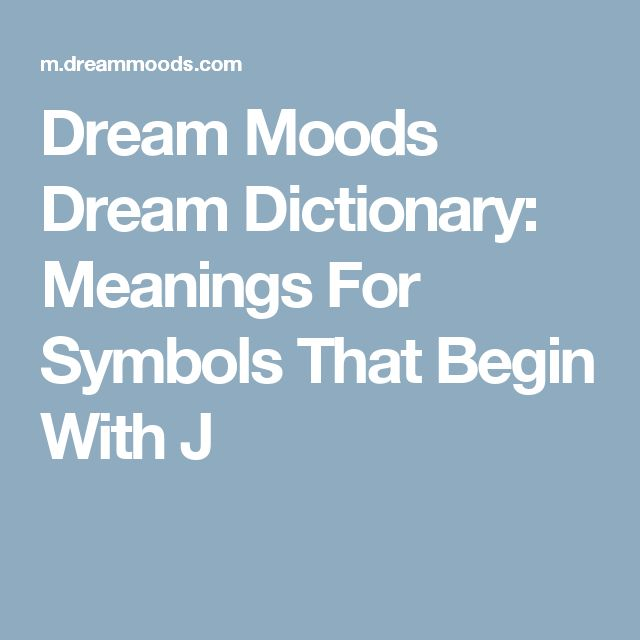 Dream Moods Dream Dictionary: Meanings For Symbols That Begin With J