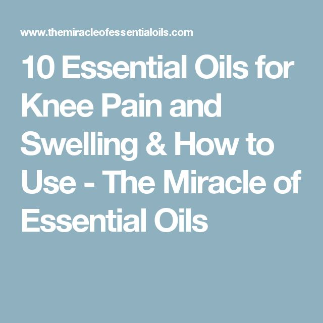 10 Essential Oils for Knee Pain and Swelling & How to Use - The Miracle of Essential Oils