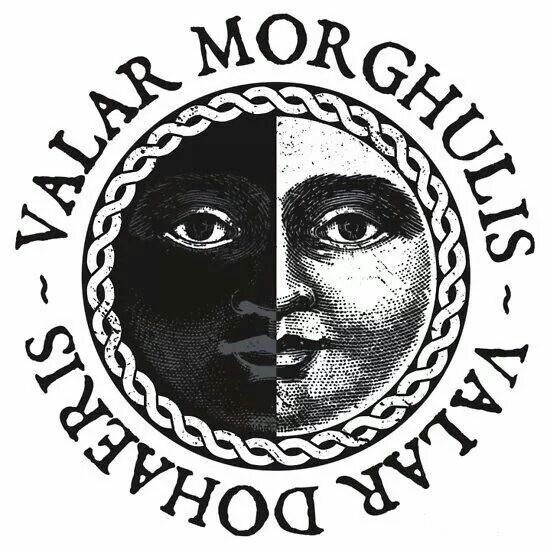 Valar Morghulis, Valar Dohaeris - Game of Thrones. Thinking of this for a tattoo.                                                                                                                                                                                 More