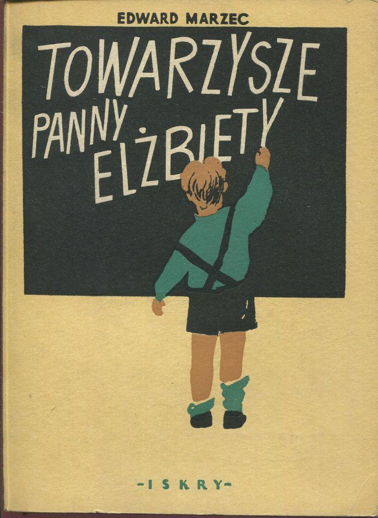 """""""Towarzysze panny Elżbiety"""" Edward Marzec Cover by Waldemar Świerzy Illustrated by Bogdan Zieleniec Published by Wydawnictwo Iskry 1954"""