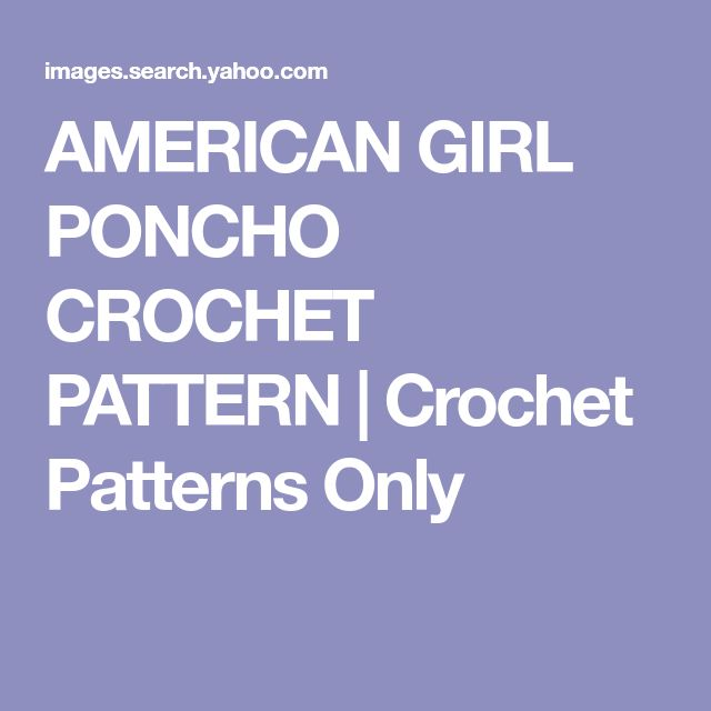 AMERICAN GIRL PONCHO CROCHET PATTERN | Crochet Patterns Only