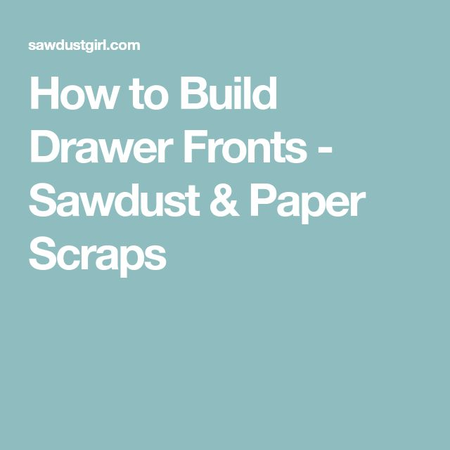 How to Build Drawer Fronts - Sawdust & Paper Scraps